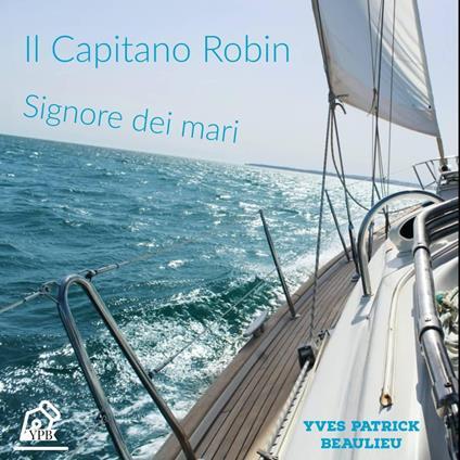 Il Capitano Robin - Yves Patrick Beaulieu - ebook