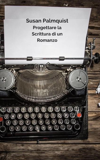 Progettare la Scrittura di un Romanzo - Susan Palmquist - ebook