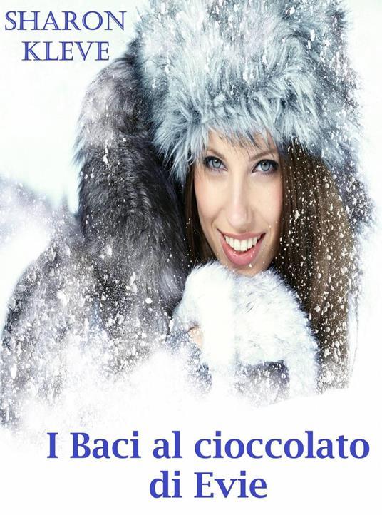 I Baci Al Cioccolato Di Evie - Sharon Kleve - ebook