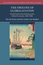The Origins of Globalization: World Trade in the Making of the Global Economy, 1500-1800