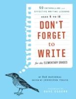 Don't Forget to Write for the Elementary Grades: 50 Enthralling and Effective Writing Lessons (Ages 5 to 12) - 826 National - cover