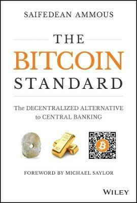 The Bitcoin Standard: The Decentralized Alternative to Central Banking - Saifedean Ammous - cover