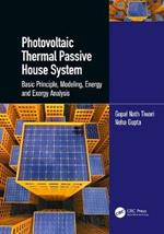Photovoltaic Thermal Passive House System: Basic Principle, Modeling, Energy and Exergy Analysis