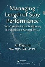 Managing Length of Stay Performance: Top 10 Practical Steps for Reducing the Utilization of Clinical Services