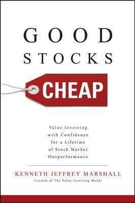 Good Stocks Cheap: Value Investing with Confidence for a Lifetime of Stock Market Outperformance - Kenneth Jeffrey Marshall - cover