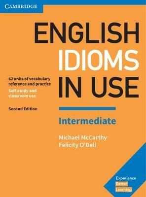 English Idioms in Use Intermediate Book with Answers: Vocabulary Reference and Practice - Michael McCarthy,Felicity O'Dell - cover