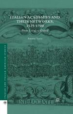 Italian Academies and their Networks, 1525-1700: From Local to Global
