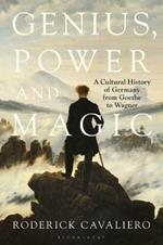Genius, Power and Magic: A Cultural History of Germany from Goethe to Wagner