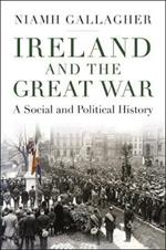 Ireland and the Great War: A Social and Political History