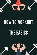 How to Workout - the Basics
