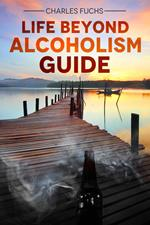 Life Beyond Alcoholism Guide