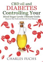 CBD oil and Diabetes Controlling Your Blood Sugar Levels Ultimate Guide: Discover The Truth And Reverse Your Diseases