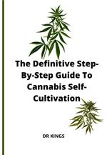 The Definitive Step-By-Step Guide To Cannabis Self-Cultivation