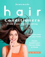 Homemade Hair Conditioners from your Surrounding: Treat your Hair like your Food – Simple Conditioners You Can Make at Home