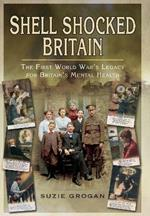Shell Shocked Britain: The First World War's Legacy for Britain's Mental Health