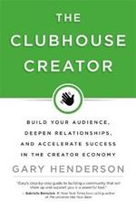 The Clubhouse Creator: Build Your Audience, Deepen Relationships, and Accelerate Success in the Creator Economy