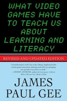What Video Games Have to Teach Us About Learning and Literacy - James Paul Gee - cover