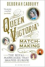 Queen Victoria's Matchmaking: The Royal Marriages that Shaped Europe