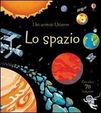 Lo spazio. Libri animati - Rob Lloyd Jones,Benedetta Giaufret,Enrica Rusinà - copertina