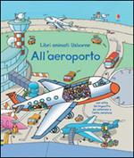 All'aeroporto. Libri animati. Ediz. illustrata