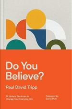 Do You Believe?: 12 Historic Doctrines to Change Your Everyday Life