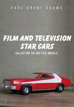 Film and Television Star Cars: Collecting the Die-cast Models
