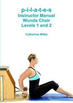 p-i-l-a-t-e-s Instructor Manual Wunda Chair Levels 1 and 2