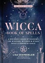 Wicca Book of Spells: A Beginner's Book of Shadows for Wiccans, Witches, and Other Practitioners of Magic