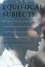 Equivocal Subjects: Between Italy and Africa -- Constructions of Racial and National Identity in the Italian Cinema