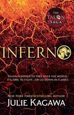 Inferno: the thrilling final novel in the Talon saga from New York Times bestselling author Julie Kagawa (The Talon Saga, Book 5)