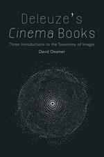 Deleuze's Cinema Books: Three Introductions to the Taxonomy of Images