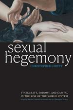Sexual Hegemony: Statecraft, Sodomy, and Capital in the Rise of the World System