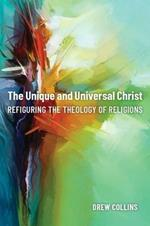 The Unique and Universal Christ: Refiguring the Theology of Religions