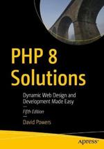 PHP 8 Solutions: Dynamic Web Design and Development Made Easy