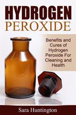 Hydrogen peroxide. Benefits and cures of hydrogen peroxide for cleaning and health