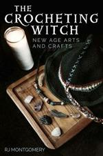 The Crocheting Witch: New Age Arts and Crafts