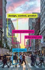 Design, Control, Predict: Logistical Governance in the Smart City