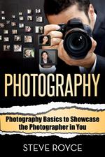 Photography Basics to Showcase the Photographer in You