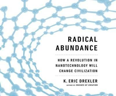 Radical Abundance: How a Revolution in Nanotechnology Will Change Civilization - K Eric Drexler - cover