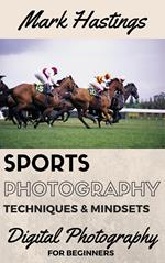 Sports Photography Techniques & Mindsets