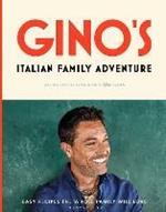 Gino's Italian Family Adventure: Easy Recipes the Whole Family will Love