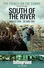 The French on the Somme 1914 - 30 June 1916: South of the River