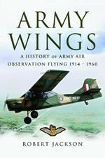 Army Wings: A History of Army Air Observation Flying, 1914-1960