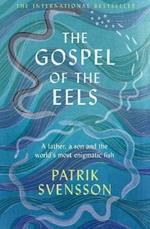 The Gospel of the Eels: A Father, a Son and the World's Most Enigmatic Fish