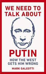 We Need to Talk About Putin: How the West gets him wrong
