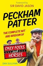 Peckham Patter: The Complete Wit and Wisdom of Only Fools