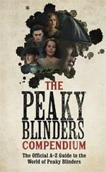 The Peaky Blinders Compendium: The Official A-Z Guide to the World of Peaky Blinders