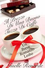 Il Prezzo Di Una Buona Tazza Di Caffe: Un Breve Romanzo Lesbo