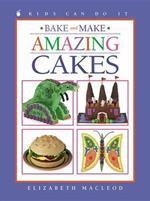 Bake and Make Amazing Cakes
