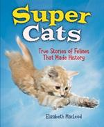 Super Cats: True Stories of Felines that Made History